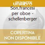 Son.francesi per oboe - schellenberger cd musicale di Schellenberg -vv.aa.