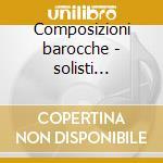 Composizioni barocche - solisti italiani cd musicale di Solisti it. -vv.aa.