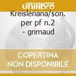 Kreisleriana/son. per pf n.2 - grimaud cd musicale di Schumann/brahms
