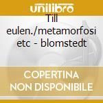 Till eulen./metamorfosi etc - blomstedt cd musicale di R. Strauss