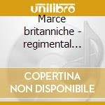 Marce britanniche - regimental band cd musicale di Artisti Vari