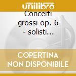 Concerti grossi op. 6 - solisti italiani cd musicale di Corelli