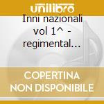 Inni nazionali vol 1^ - regimental band cd musicale di Artisti Vari