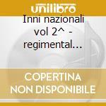 Inni nazionali vol 2^ - regimental band cd musicale di Artisti Vari