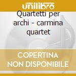 Quartetti per archi - carmina quartet cd musicale di Debussy/ravel