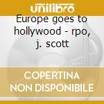 Europe goes to hollywood - rpo, j. scott cd musicale di Artisti Vari