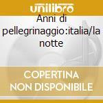 Anni di pellegrinaggio:italia/la notte cd musicale di Liszt