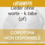 Lieder ohne worte - k.tabe (pf) cd musicale di Mendelssohn