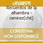 Recuerdos de la alhambra - ramirez(chit) cd musicale di Artisti Vari