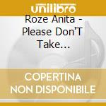 Please don't take everything cd musicale di Anita Roze