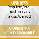 Requiem/etc - boston early music/parrott cd musicale di Wolfgang Amadeus Mozart