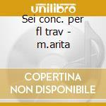 Sei conc. per fl trav - m.arita cd musicale di Vivaldi