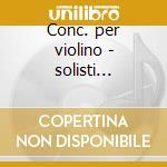 Conc. per violino - solisti italiani cd musicale di Vivaldi