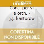 Conc. per vl. e orch. - j.j. kantorow cd musicale di Mendelssohn/bruch
