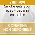 Smoke gets your eyes - paganini ensemble cd musicale di Artisti Vari