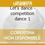 Let's dance - competition dance 1 cd musicale di Columbia ballroom o.