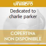 Dedicated to charlie parker cd musicale di Sadao Watanabe
