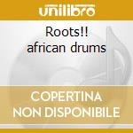 Roots!! african drums cd musicale di Kenya Nat.perc.group