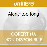 Alone too long cd musicale di T. Flanagan