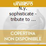 N.y. sophisticate - tribute to ... cd musicale di Great jazz trio