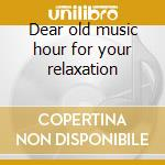 Dear old music hour for your relaxation cd musicale