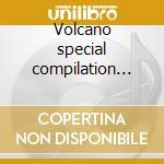 Volcano special compilation vol. 1^ cd musicale di Artisti Vari