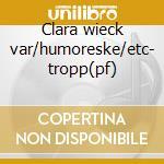 Clara wieck var/humoreske/etc- tropp(pf) cd musicale di Schumann