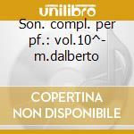 Son. compl. per pf.: vol.10^- m.dalberto cd musicale di Schubert