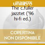 The c.fuller jazztet ('96 hi-fi ed.) cd musicale di Curtis Fuller
