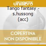 Tango fantasy - s.hussong (acc) cd musicale di Hussong s. - vv.aa.