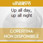 Up all day, up all night cd musicale di James Mcmillan