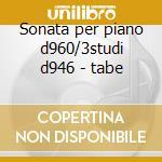 Sonata per piano d960/3studi d946 - tabe cd musicale di Schubert