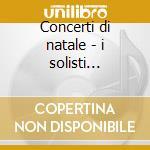 Concerti di natale - i solisti italiani cd musicale di Solisti it. -vv.aa.