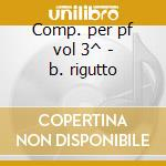 Comp. per pf vol 3^ - b. rigutto cd musicale di Chopin