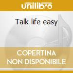 Talk life easy cd musicale di Nicky O.j.