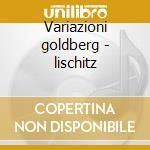 Variazioni goldberg - lischitz cd musicale di Johann Sebastian Bach