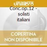 Conc.op.12 - solisti italiani cd musicale di Vivaldi