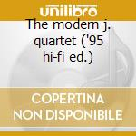 The modern j. quartet ('95 hi-fi ed.) cd musicale di Modern j. quartet