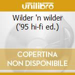 Wilder 'n wilder ('95 hi-fi ed.) cd musicale di Joe Wilder
