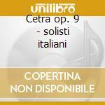 Cetra op. 9 - solisti italiani cd musicale di Vivaldi