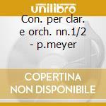 Con. per clar. e orch. nn.1/2 - p.meyer cd musicale di Weber