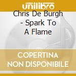 Chris De Burgh - Spark To A Flame cd musicale di De burgh chris