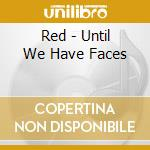 Until we have a faces cd musicale di Red