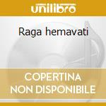 Raga hemavati cd musicale di Artisti Vari