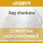 Rag shankara cd musicale di Artisti Vari