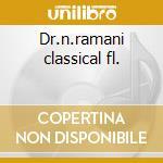 Dr.n.ramani classical fl. cd musicale di Artisti Vari
