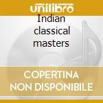 Indian classical masters cd musicale di Artisti Vari
