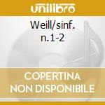 Weill/sinf. n.1-2 cd musicale di Kurt Weill