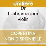 Dr l.subramaniam violin cd musicale di Artisti Vari