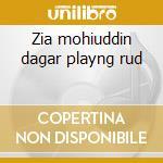 Zia mohiuddin dagar playng rud cd musicale di Artisti Vari